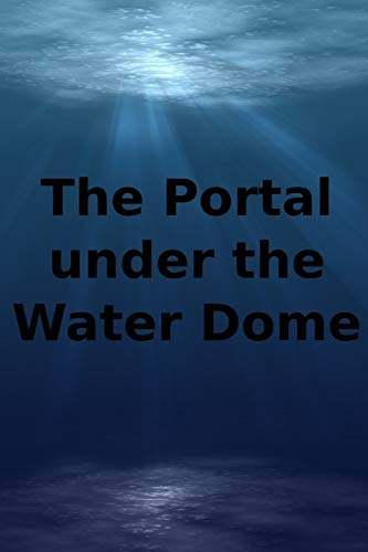 The Portal Under The Water Dome: 1