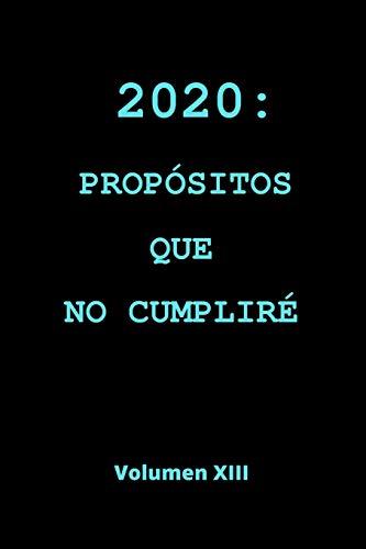 2020: PROPÓSITOS QUE NO CUMPLIRÉ: CUADERNO LINEADO. CUADERNO DE NOTAS,  DIARIO O AGENDA. REGALO ORIGINAL PARA AMANTES DEL HUMOR.