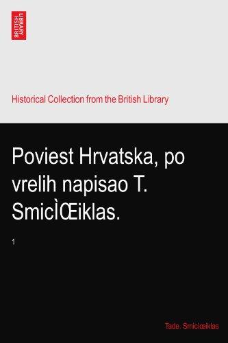 Poviest Hrvatska, po vrelih napisao T. SmicÌŒiklas.: 1