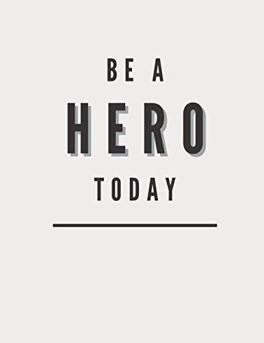 Be A Hero Today: Lined Notebook Journal - Pearl White - 120 Pages - Large (8.5 x 11 inches) - College Ruled Notebook - Soft Cover