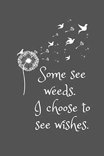Some see weeds. I choose to see wishes.: Dandelion Notebook/Journal/Diary (6 x 9) 120 Lined pages