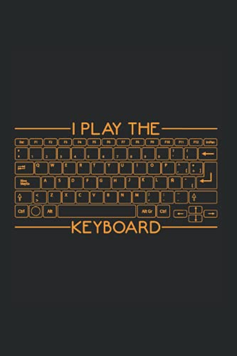 I play the Keyboard: Play the Keyboard Gamer Funny Computer Gaming Notebook 6x9 Inches 120 dotted pages for notes, drawings, formulas   Organizer writing book planner diary