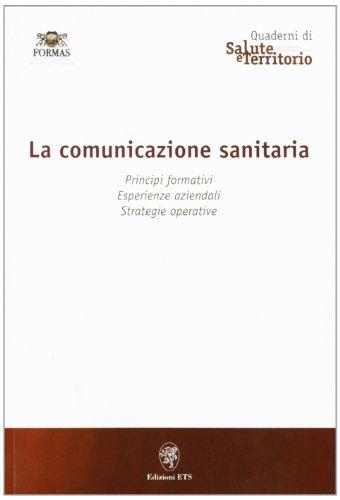 Comunicazione sanitaria. Principi formativi, esperienze aziendali, strategie operative
