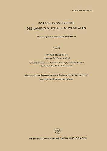 Mechanische Relaxationserscheinungen in Vernetztem und Gequollenem Polystyrol (Forschungsberichte des Landes Nordrhein-Westfalen) (German Edition) ... Landes Nordrhein-Westfalen (753), Band 753)