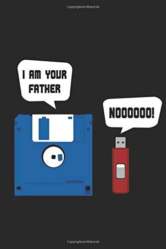 Diskette USB Stick I Am Your Father Notizbuch: Floppy Disk Notizbuch für Nerds & Geeks - Liniertes Disketten & USB Stick Notizbuch - 120 linierte ... | Geschenk für Informatiker,...