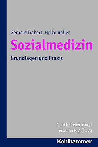 Sozialmedizin: Grundlagen und Praxis