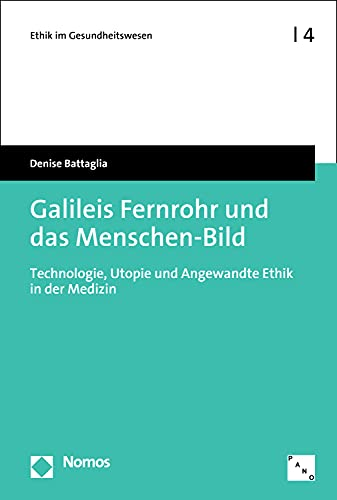 Galileis Fernrohr und das Menschen-Bild: Technologie, Utopie und Angewandte Ethik in der Medizin (Ethik im Gesundheitswesen 4)