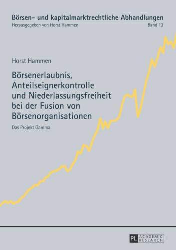 Boersenerlaubnis, Anteilseignerkontrolle Und Niederlassungsfreiheit Bei Der Fusion Von Boersenorganisationen: Das Projekt Gamma