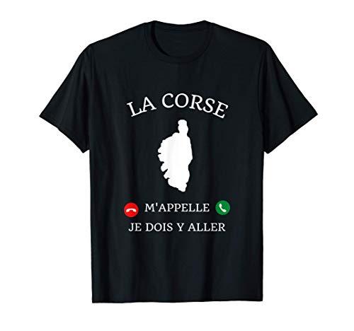 La Corse m'appelle je dois y aller cadeau humour corsica T-Shirt