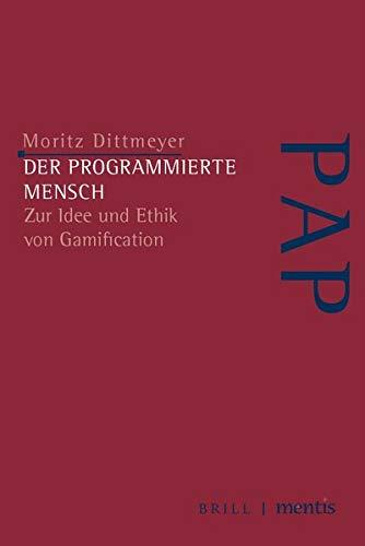 Der programmierte Mensch: Zur Idee und Ethik von Gamification (Perspektiven der Analytischen Philosophie)