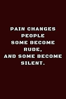 "Pain Changes People Some Become Rude And Some Become Silent /Quote Notebook Journal 6""x9"" 100 Pages"