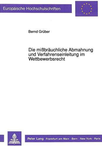 Die mißbräuchliche Abmahnung und Verfahrenseinleitung im Wettbewerbsrecht (Europäische Hochschulschriften Recht, Band 1097)