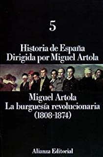 Historia de España: 5. La burguesía revolucionaria 1808-1874: Amazon.es: Artola Gallego, Miguel: Libros