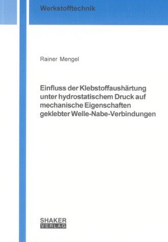 Einfluss der Klebstoffaushärtung unter hydrostatischem Druck auf mechanische Eigenschaften geklebter Welle-Nabe-Verbindungen (Berichte aus der Werkstofftechnik)