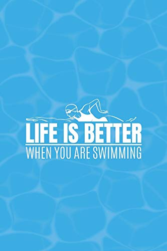 Life Is Better When You Are Swimming: Swim Faster By Tracking Your Timing of All Swim Drills & Swimming Training ; Logbook For Swim Coach Who Desires ... for Anyone Who Loves Swim Exercise Workout