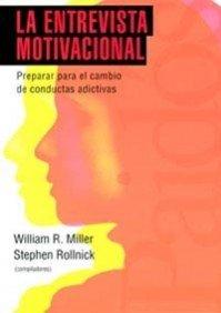 La entrevista motivacional: Preparar para el cambio de conductas adictivas (Psicología Psiquiatría Psicoterapia)