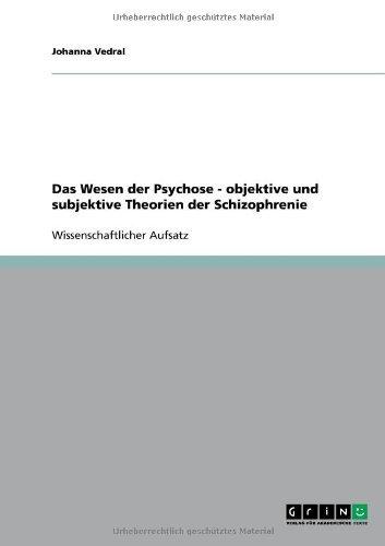 Das Wesen der Psychose - objektive und subjektive Theorien der Schizophrenie
