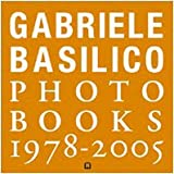 Gabriele Basilico. Photobooks 1978-2005. Ediz. italiana e inglese