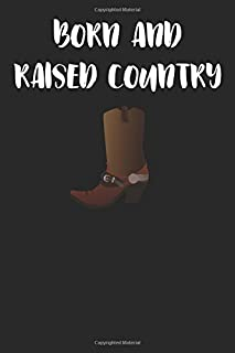 Born and Raised Country: Blank Lined Journal Country Humor Cowboy Boot