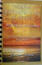 From The Courtroom Of Heaven - To The Throne of Grace and Mercy- Prayers & Petitions Companion Book.