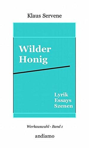 Wilder Honig: Lyrik, Essays, Szenen; Werkauswahl Band 1