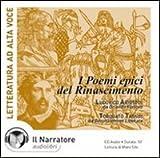Poemi epici del Rinascimento: Orlando furioso-Gerusalemme liberata. Audiolibro. CD Audio