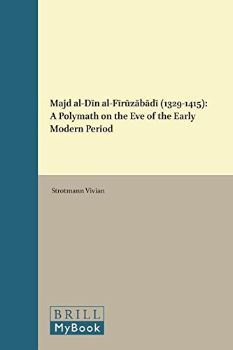 Majd Al-D N Al-F R Z B D (1329-1415): A Polymath on the Eve of the Early Modern Period (Islamic History and Civilization) by Strotmann Vivian (2015-10-22)