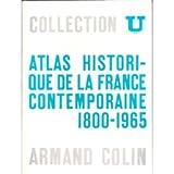 Atlas Historique de la France Contemporaine 1800-1965 (Histoire Contemporaine, Collection U)