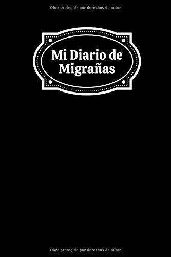 Mi Diario de Migrañas - Registro de los Dolores de Cabeza: Anota y Registra tus Jaquecas o Cefaleas Crónicas