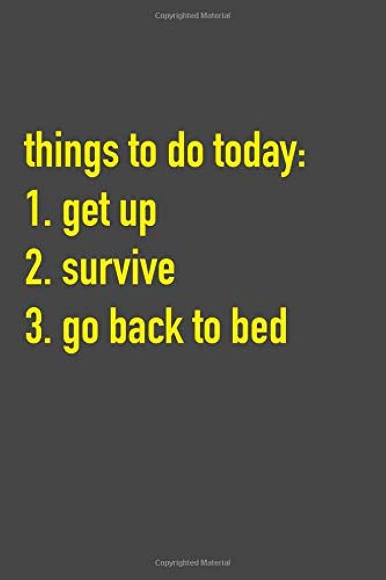 オズワルドノベルティわがままThings To Do Today: 1. Get Up 2. Survive 3. Go Back To Bed: 6 x 9 Hilarious Quotes Notebook For Work, Sarcastic Humor Lined Journal 125 Page Employee or Boss Appreciation Gift