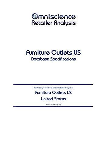 Furniture Outlets US - United States: Retailer Analysis Database Specifications (Omniscience Retailer Analysis - United States Book 38313) (English Edition)