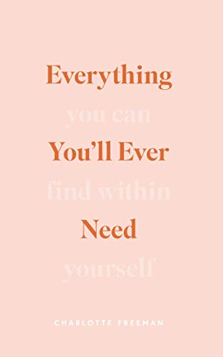 Everything You\'ll Ever Need You Can Find Within Yourself