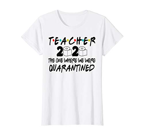 Womens Teachers 2020 The One Where We Were Quarantined Funny T-Shirt