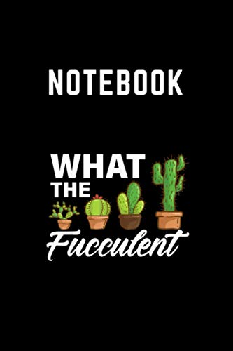 NoteBook: succulents plants Gardening Funny cactus what the Fucculent You can take note of everything you need to remember every day. Nature theme ... 9 inch. A notebook for students and everyone.