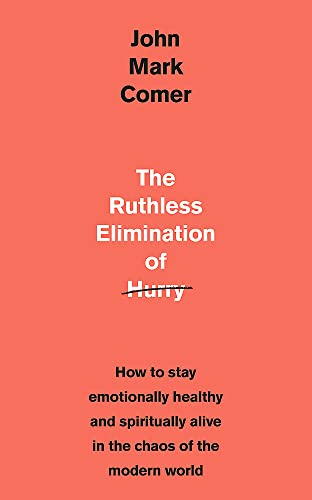 The Ruthless Elimination of Hurry: How to stay emotionally healthy and spiritually alive in the chaos of the modern worldの詳細を見る