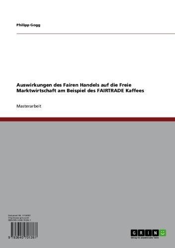 Auswirkungen des Fairen Handels auf die Freie Marktwirtschaft am Beispiel des FAIRTRADE Kaffees