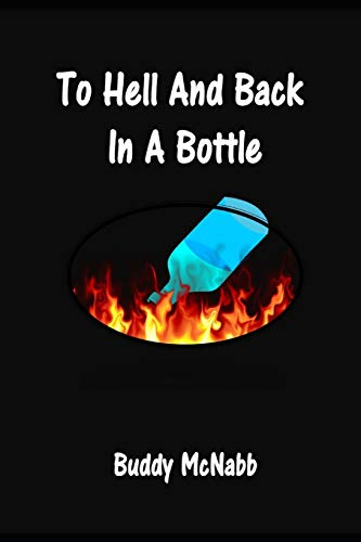 Compare Textbook Prices for To Hell and Back In a Bottle  ISBN 9798698799603 by McNabb, Buddy