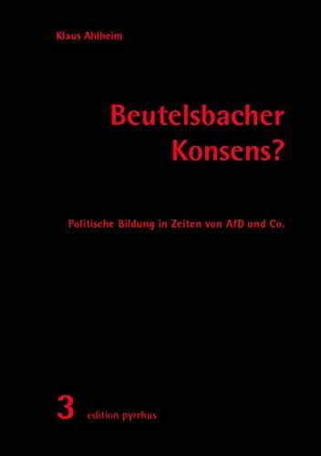 Beutelsbacher Konsens?: Politische Bildung in Zeiten von AfD und Co. (edition pyrrhus)