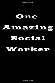 One Amazing Social Worker: Blank lined Journal / Notebook as Funny Social Worker Gifts for Appreciation