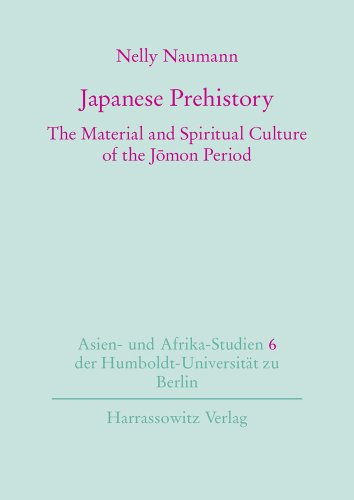 Japanese Prehistory: The Material and Spiritual Culture of the Jomon Period (Asien-und Afrika-Studien der Humboldt-Universitat zu Berlin)