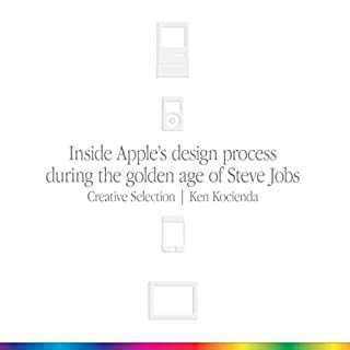 Creative Selection     Inside Apple's Design Process During the Golden Age of Steve Jobs              By:                                                                                                                                 Ken Kocienda                               Narrated by:                                                                                                                                 Ken Kocienda                      Length: 7 hrs and 28 mins     50 ratings     Overall 4.5