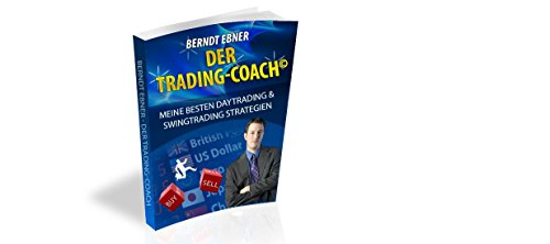Successful Forex Trading - My Day and Swing Trading Strategies -Trading Coach Berndt Ebner: My best day trading and swing trading strategies for Forex, DAX, Commodities (English Edition)