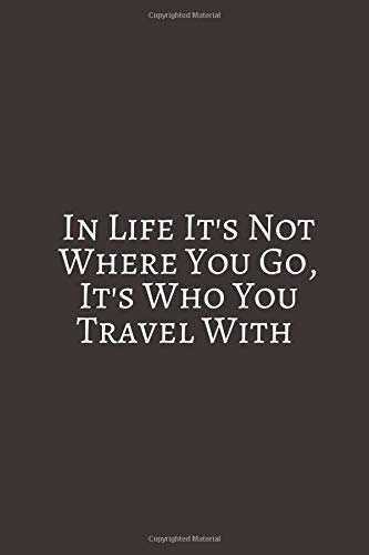In Life It's Not Where: A travel journal to write down your experiences, to sketch and scribble impressions, to scapbook your adventures and collect...