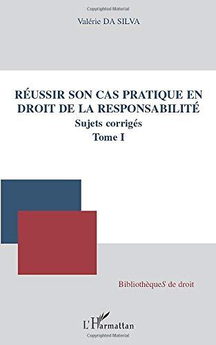 Réussir son cas pratique en droit de la responsabilité, sujets corrigés (Tome I)