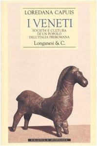 I Veneti. Società e cultura di un popolo dell'Italia preromana