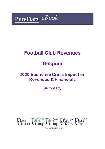 Football Club Revenues Belgium Summary: 2020 Economic Crisis Impact on Revenues & Financials (English Edition)