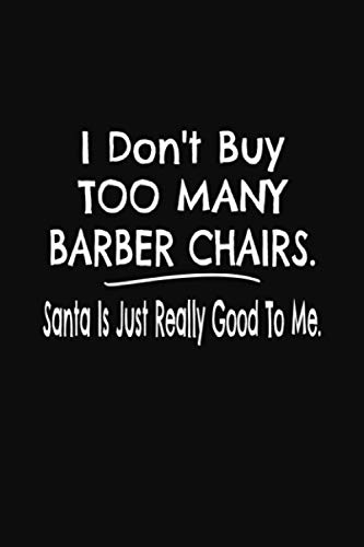 I Don't Buy Too Many Barber Chairs. Santa Is Just Really Good To Me.: Barber Chairs Enthusiast Collector Journal