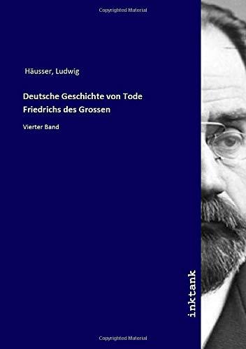 Deutsche Geschichte von Tode Friedrichs des Grossen: Vierter Band
