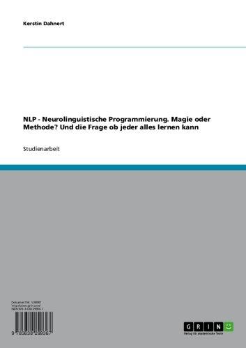 NLP - Neurolinguistische Programmierung. Magie oder Methode? Und die Frage ob jeder alles lernen kann