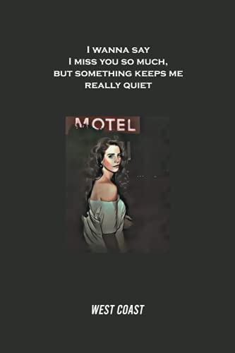 I wanna say I miss you so much, but something keeps me really quiet: Aesthetic Lana Del Rey Notebook: Best Lana Del Rey Quote When you're scared to ... Fans Who Love Lana Del Rey Notebook 100 pages